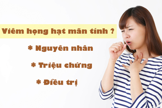Viêm họng hạt mãn tính, bạn đã biết gì về nó?
